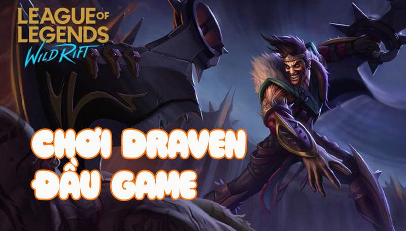 Hướng dẫn chơi Draven giai đoạn đầu trận
