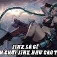 Jinx Là Gì? Cách Chơi Jinx Như Cao Thủ